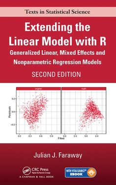 Extending the linear model with R : generalized linear, mixed effects and nonparametric regression models / Julian J. Faraway