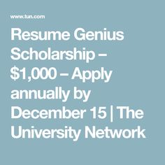 resume genius scholarship 1000 apply annually by december 15 the university network