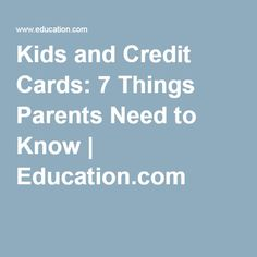 Kids and Credit Cards: 7 Things Parents Need to Know | Education.com