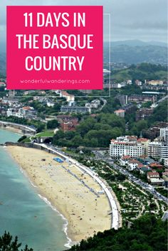 An 11-day itinerary through the Spanish Basque Country, including places like San Sebastian, Bilbao and Hondarribia