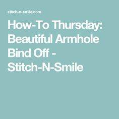 How-To Thursday: Beautiful Armhole Bind Off - Stitch-N-Smile