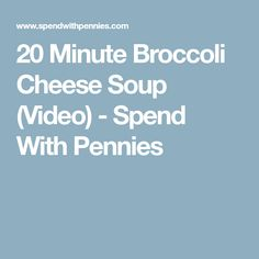 20 Minute Broccoli Cheese Soup (Video) - Spend With Pennies
