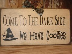 Come To The Dark Side    We Have Cookies Sign.....halloween...holiday......funny