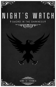 Night's Watch   Sigil - Crow  Motto: Sword in the darkness