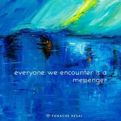 Everyone we encounter is a messenger.