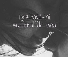 Dezleagă-mi sufletul de vină Love Me Quotes, Words Quotes, Sayings, What Is Love, My Love, Just You And Me, Let Me Down, Favorite Quotes, Inspirational Quotes