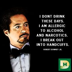 I don't drink these days. I am ‪#‎allergic‬ to ‪#‎alcohol‬ and ‪#‎narcotics‬. I break out into ‪#‎handcuffs‬. ‪#‎RobertDowneyJR‬ ‪#‎SOBER‬ ‪#‎MCM‬ ‪#‎ADDICTIONTREATMENT‬ ‪#‎SoberCelebrities‬