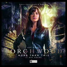 Big News Set To Break Many Fans' Hearts - Gwen Cooper Quits TorchwoodThe Welsh Actress, Eve Myles, has announced that she is to hand in her Torchwood I. Torchwood, Full Cast, It Cast, Eve Myles, Gareth David Lloyd, Dr Who Companions, Big Finish, Captain Jack Harkness, Program Management
