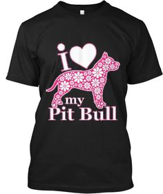 """Please share :)  Save on shipping with multiple shirts per order. Limited edition """"I Love My Pit Bull"""" shirt or hoodie in white or black.  Show your support of the breed!"""
