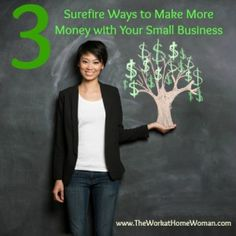 3 Surefire Ways to Make More Money with Your Small Business | The Work at Home Woman