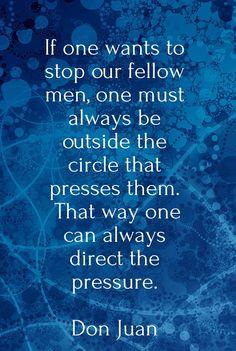 be outside the circle - Don Juan Matus