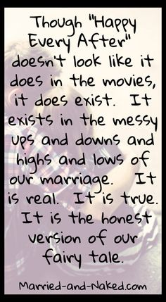 """""""Though Happy Ever After doesn't look like it does in the movies, it does exist.  It exists in the messy ups and downs and highs and lows of our marriage.  It is real.  It is true.  It is the honest version of our fairy tale."""" #marriage quotes"""
