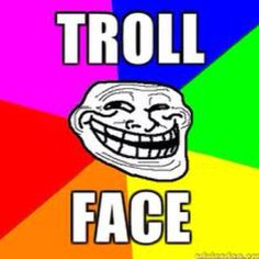 my troll face!!!!!!!!!!!!!!
