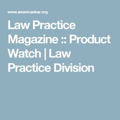 Law Practice Magazine :: Product Watch   Law Practice Division