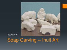 soap-carving-inuit-art by Mrs. Shawn Duckworth via Slideshare School Art Projects, Projects For Kids, Crafts For Kids, Art School, Project Ideas, School Stuff, Inuit Kunst, Inuit Art, Diy Soap Carving