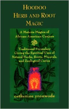 Hoodoo Herb and Root Magic: A Materia Magica of African-American Conjure: Catherine Yronwode: 9780971961203: Amazon.com: Books