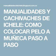 MANUALIDADES Y CACHIVACHES DE ICHELE: COMO COLOCAR PELO A MUÑECA PASO A PASO