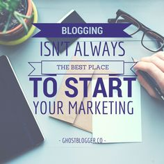 Blogging isn't always the best place to start your marketing.