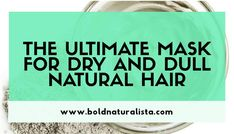 The ultimate mask for dull and dry natural hair - Bold Naturalista | Natural Hair Blog Diy Hair Mask For Dry Hair, Clay Hair Mask, Bentonite Clay Mask, Dull Hair, Dry Scalp, Frizzy Hair, Hair Blog, Natural Hair Journey