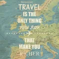 Travel is the only thing you buy that make you richer