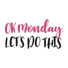 Happy Monday Quotes Discover Silhouette Design Store: Ok Monday Lets Do This 1 Lets Do This Quotes, Quote Of The Day, Quotes To Live By, Monday Morning Quotes, Monday Motivation Quotes, Happy Monday Quotes, Positive Quotes, Motivational Quotes, Inspirational Quotes
