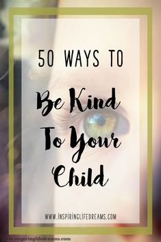 50 ways to be kind to your child