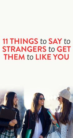 11 Things To Say To Strangers To Get Them To Like You