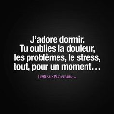 I love sleeping. You forget the pain, the problems, the stress, everything, for a moment. Motivational Quotes For Life, Love Quotes, World Quotes, French Quotes, Bad Mood, Texts, Improve Yourself, Encouragement, Positivity