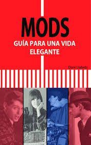 Mods : guía para una vida elegante / Dani Llabrés.. -- Caldes de la Mala : Lenoir Ediciones, D.L. 2015.