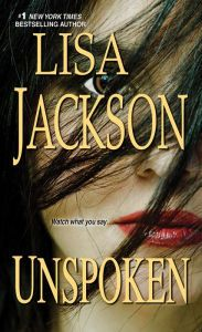 Unspoken By Lisa Jackson - From a #1 New York Times bestselling author: When Shelby receives a mysterious photo of her daughter — who supposedly died at birth — she heads back to Bad Luck, Texas, to find answers. But dark secrets and a terrible plan of revenge lie in wait…