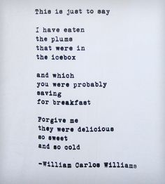 ¤ Poet Ponderings ¤ poetry, quotes & haiku - William Carlos Williams | This is just to say . . .