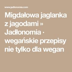 Migdałowa jaglanka z jagodami » Jadłonomia · wegańskie przepisy nie tylko dla wegan