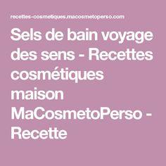 Sels de bain voyage des sens - Recettes cosmétiques maison MaCosmetoPerso - Recette