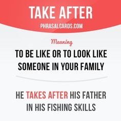 """""""Take after"""" #phrasalverb #phrasalverbs Repinned by Chesapeake College Adult Ed. We offer free classes on the Eastern Shore of MD to help you earn your GED - H.S. Diploma or Learn English (ESL) . For GED classes contact Danielle Thomas 410-829-6043 dthomas@chesapeake.edu For ESL classes contact Karen Luceti - 410-443-1163 Kluceti@chesapeake.edu . www.chesapeake.edu"""