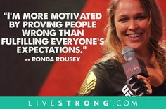"""""""I'm more motivated by proving people wrong than fulfilling everyone's expectations"""" --Ronda Rousey"""