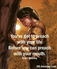 """You've got to preach with your life Before you can preach with your mouth"". Happy and a blessed new week people, have a life changing one, enjoy. Warrior Quotes, Prayer Warrior, Angel Warrior, Woman Warrior, Faith Quotes, Bible Quotes, Respect Quotes, Biblical Quotes, Christian Warrior"