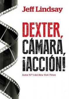 Dexter, Cámara, ¡Acción! - Jeff Lindsay