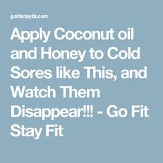 Apply Coconut oil and Honey to Cold Sores like This, and Watch Them Disappear!!! - Go Fit Stay Fit