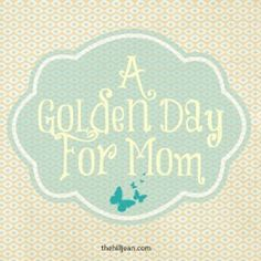 A Golden Day For Mom #motherhood #inspiringwords #quotes