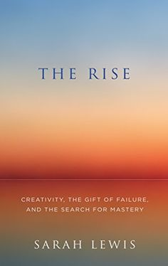 The Rise: Creativity, the Gift of Failure, and the Search for Mastery - Kindle edition by Sarah Lewis. Religion & Spirituality Kindle eBooks @ Amazon.com.