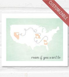 Custom Roam If You Want To Travel Print  - What a great way to document we're you've been (my kids will love seeing where all mommy and daddy have lived).
