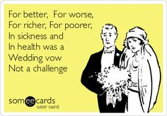 For Better Worse Richer Poorer In Sickness And Health Was A Wedding Vow Not Challenge