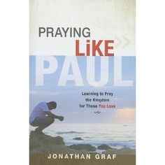Praying Like Paul: Learning to Pray the Kingdom for Those You Love