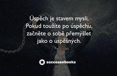 Úspěch je stavem mysli. Pokud toužíte po úspěchu, začněte o sobě přemýšlet jako o úspěšných. #successebooks