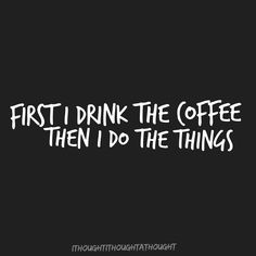 #coffee #firstidrinkthecoffeethenidothethings #ithoughtithoughtathought
