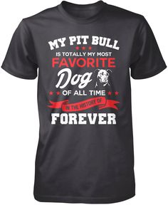 My Pit Bull is totally my most favorite dog of all time in the history of forever Love Pit Bulls? This is the t-shirt for you. Order yours today! Premium, Women's Fit & Long Sleeve T-Shirts Made from