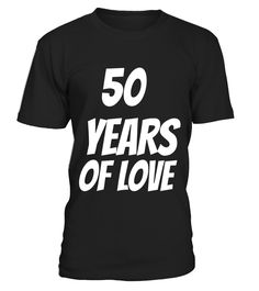 50 YEARS OF LOVE 50TH WEDDING ANNIVERSARY T-SHIRT GIFT