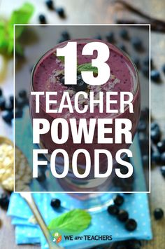 13 Teacher Power Foods to help you make it through the school day.