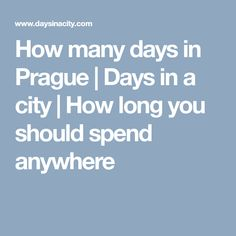 How many days in Prague |  Days in a city | How long you should spend anywhere