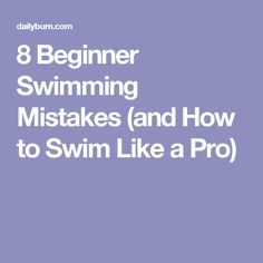 8 Beginner Swimming Mistakes (and How to Swim Like a Pro)